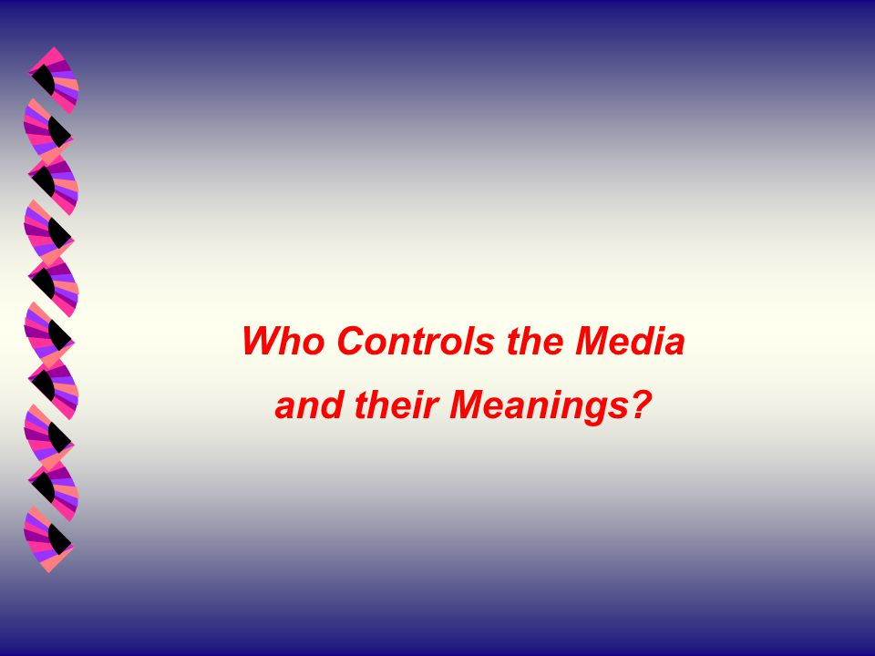 Who Controls the Media and their Meanings?