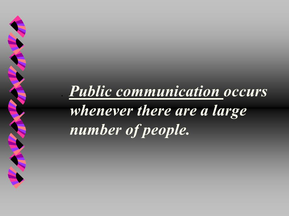 . Public communication occurs whenever there are a large number of people.
