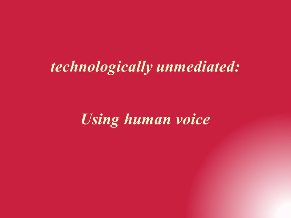 technologically unmediated: Using human voice