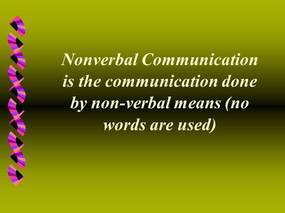 Nonverbal Communication is the communication done by non-verbal means (no words are used)