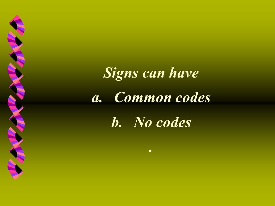 Signs can have a.Common codes b.No codes.