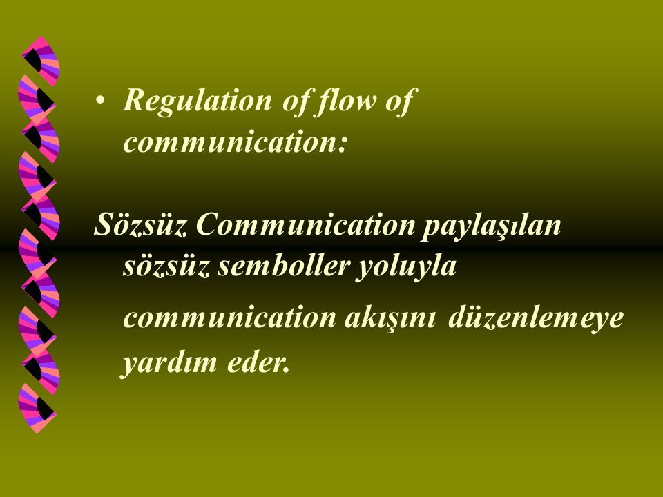 Regulation of flow of communication: Sözsüz Communication paylaş ı lan sözsüz semboller yoluyla communication akışını düzenlemeye yardım eder.