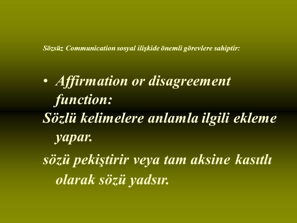 Sözsüz Communication sosyal ilişkide önemli görevlere sahiptir: Affirmation or disagreement function: Sözlü kelimelere anlamla ilgili ekleme yapar.