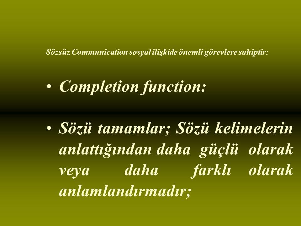 Sözsüz Communication sosyal ilişkide önemli görevlere sahiptir: Completion function: Sözü tamamlar; Sözü kelimelerin anlattığından daha güçlü olarak veya daha farklı olarak anlamlandırmadır;