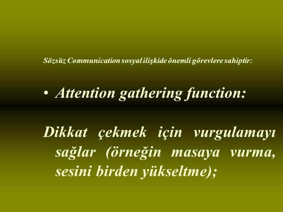 Sözsüz Communication sosyal ilişkide önemli görevlere sahiptir: Attention gathering function: Dikkat çekmek için vurgulamayı sağlar (örneğin masaya vurma, sesini birden yükseltme);