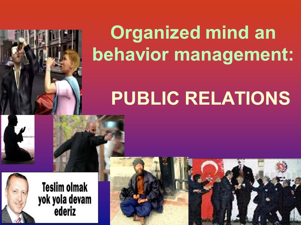 Organized mind an behavior management: PUBLIC RELATIONS