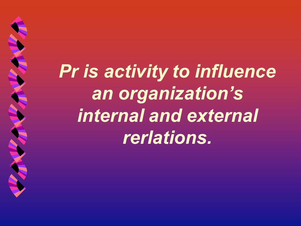 Pr is activity to influence an organization's internal and external rerlations.