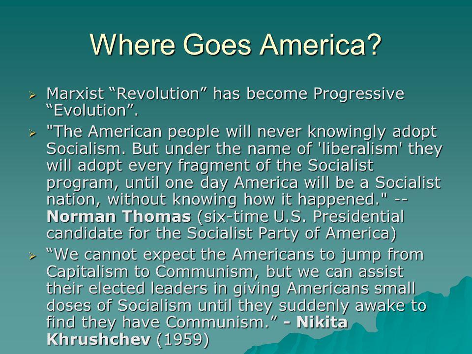 Where Goes America.  Marxist Revolution has become Progressive Evolution .