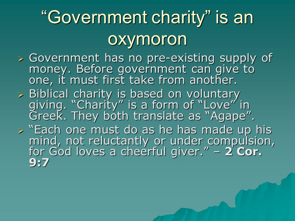 Government charity is an oxymoron  Government has no pre-existing supply of money.