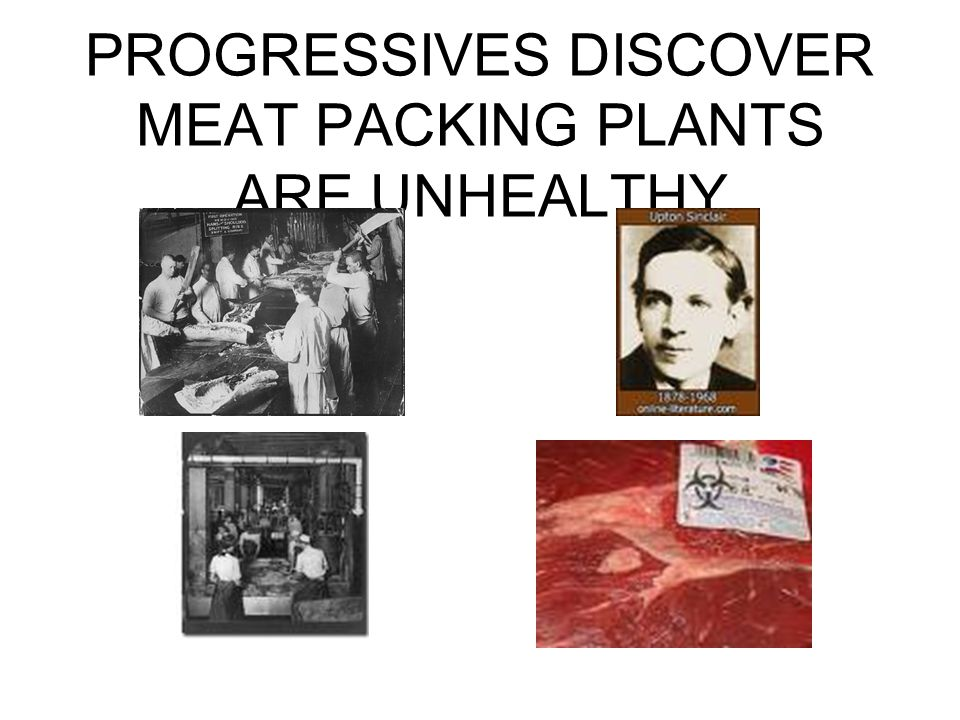 PROGRESSIVES DISCOVER MEAT PACKING PLANTS ARE UNHEALTHY