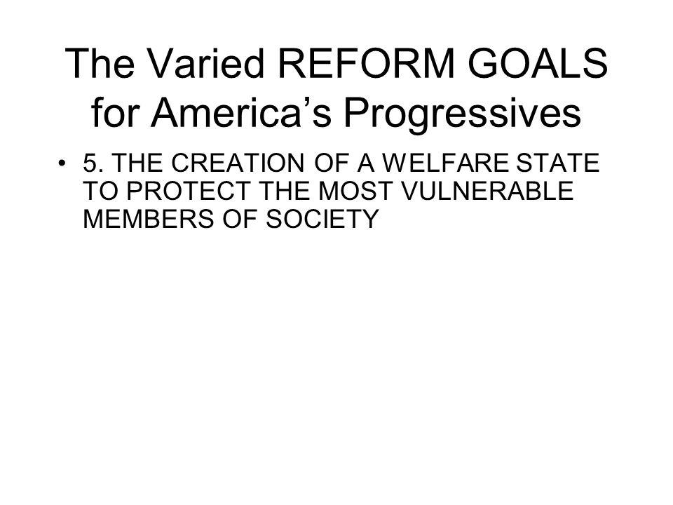 The Varied REFORM GOALS for America's Progressives 5.