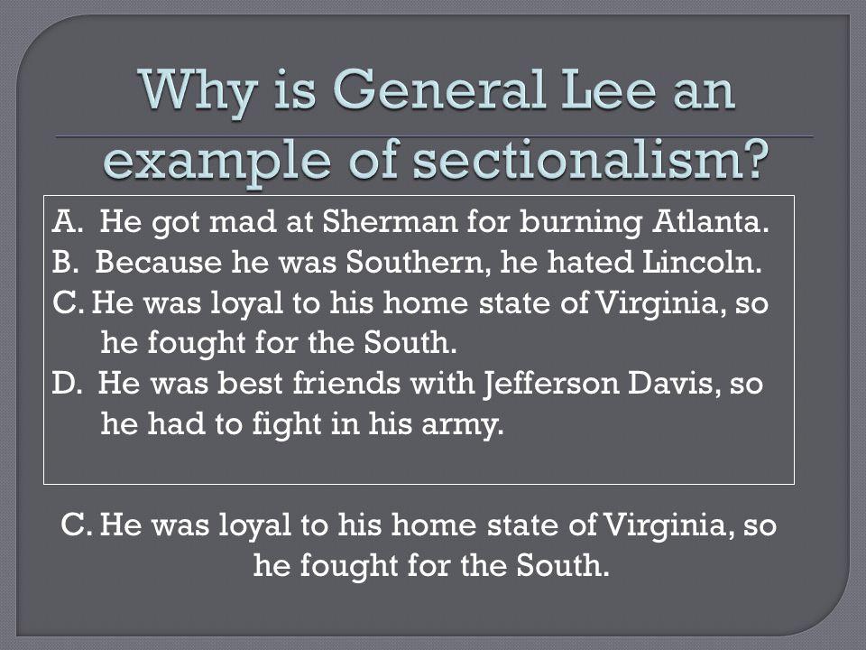 A. He got mad at Sherman for burning Atlanta. B.