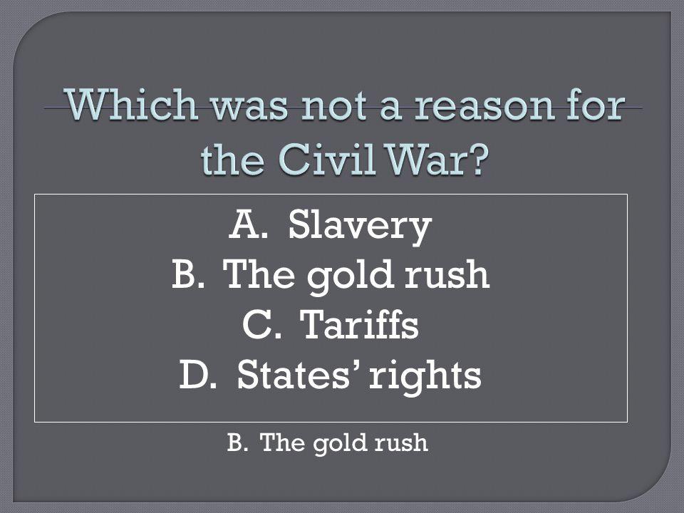 A. Slavery B. The gold rush C. Tariffs D. States' rights B. The gold rush