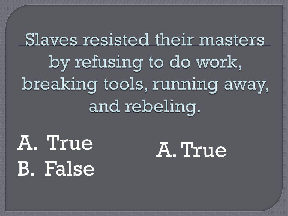 A. True B. False A. True