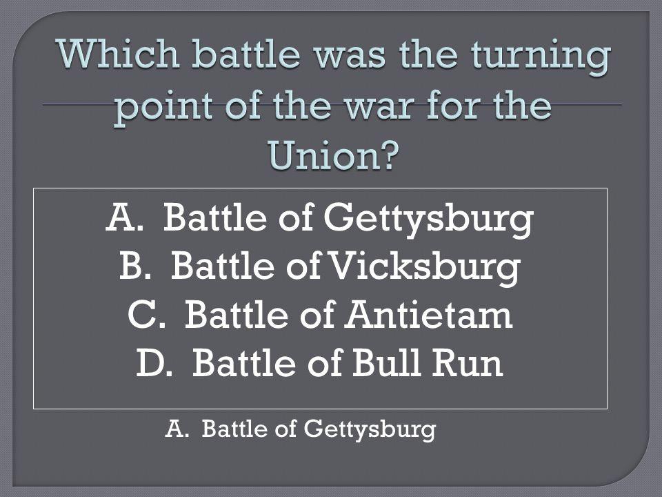 A. Battle of Gettysburg B. Battle of Vicksburg C.