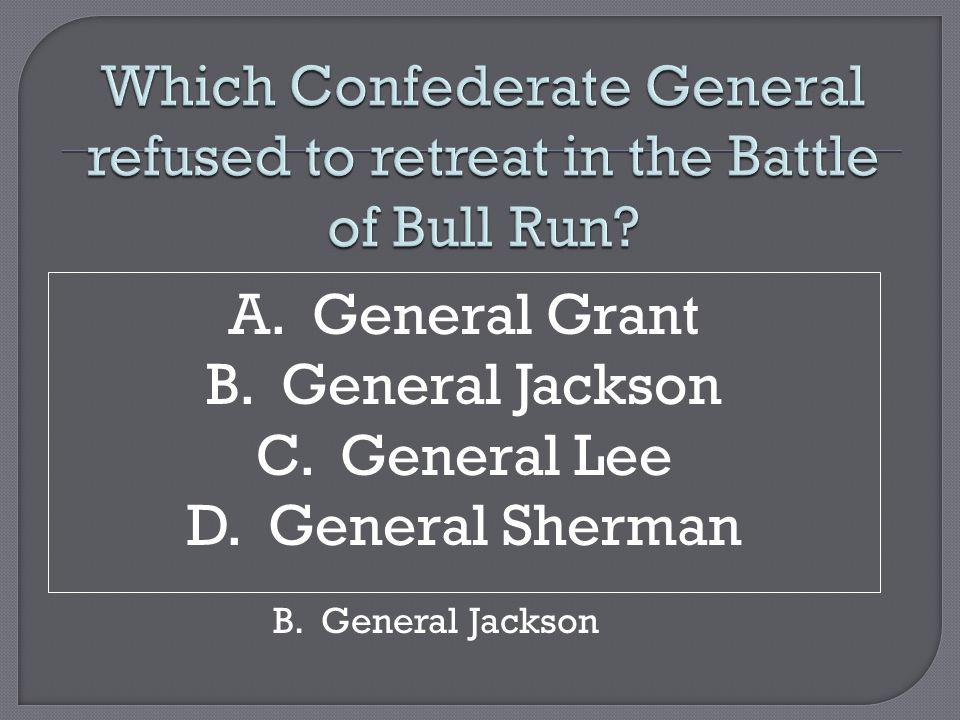 A. General Grant B. General Jackson C. General Lee D. General Sherman B. General Jackson