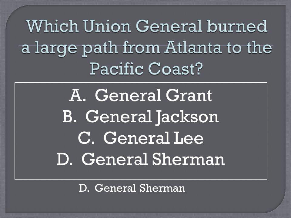 A. General Grant B. General Jackson C. General Lee D. General Sherman D. General Sherman