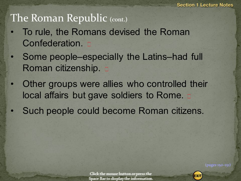 Click the mouse button or press the Space Bar to display the information. To rule, the Romans devised the Roman Confederation.  Some people–especiall