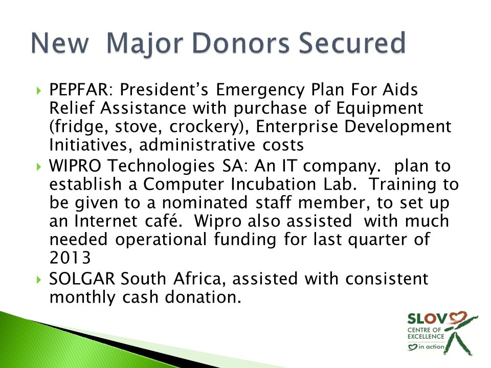  PEPFAR: President's Emergency Plan For Aids Relief Assistance with purchase of Equipment (fridge, stove, crockery), Enterprise Development Initiatives, administrative costs  WIPRO Technologies SA: An IT company.
