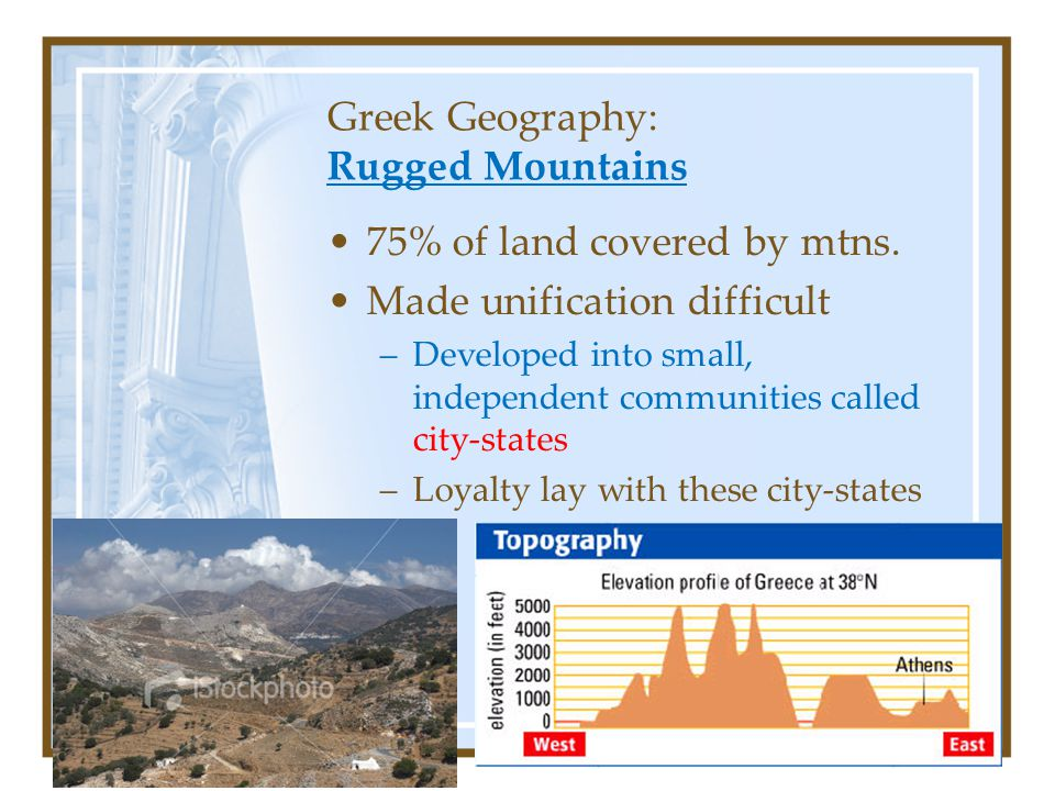 Greek Geography: Rugged Mountains 75% of land covered by mtns.