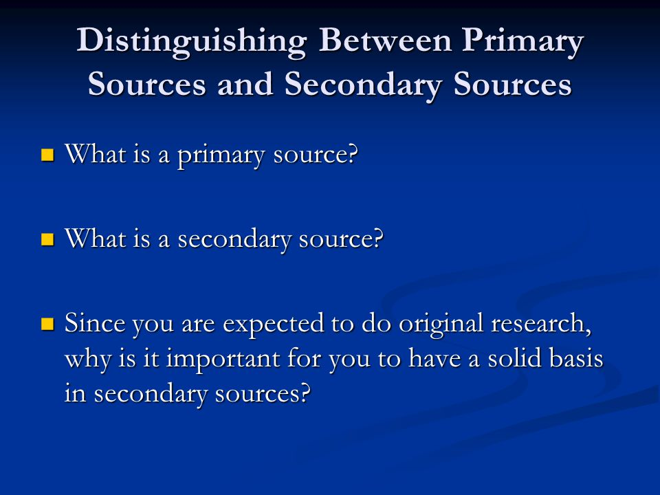 Distinguishing Between Primary Sources and Secondary Sources What is a primary source.