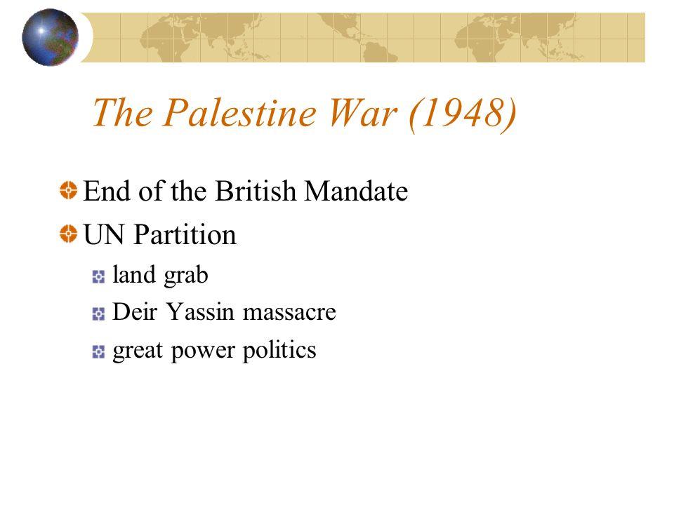 The Palestine War (1948) End of the British Mandate UN Partition land grab Deir Yassin massacre great power politics