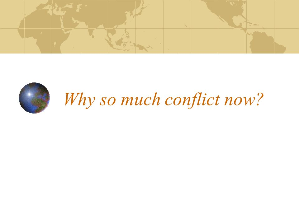 Why so much conflict now?