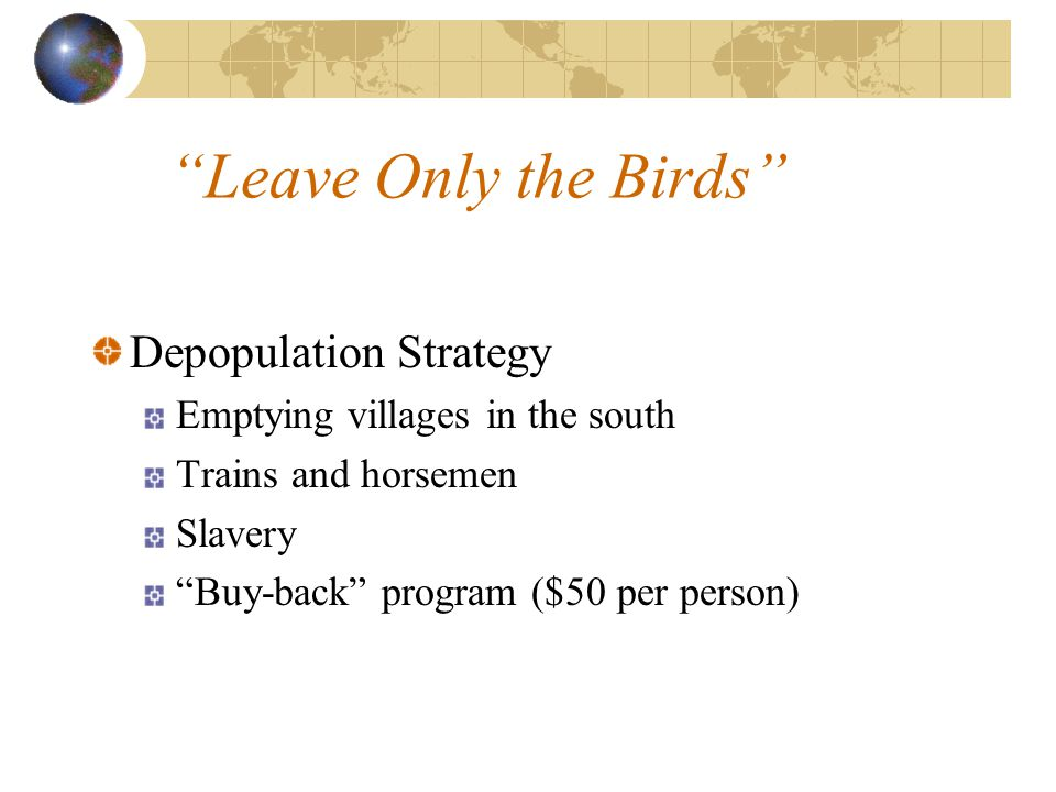 Leave Only the Birds Depopulation Strategy Emptying villages in the south Trains and horsemen Slavery Buy-back program ($50 per person)