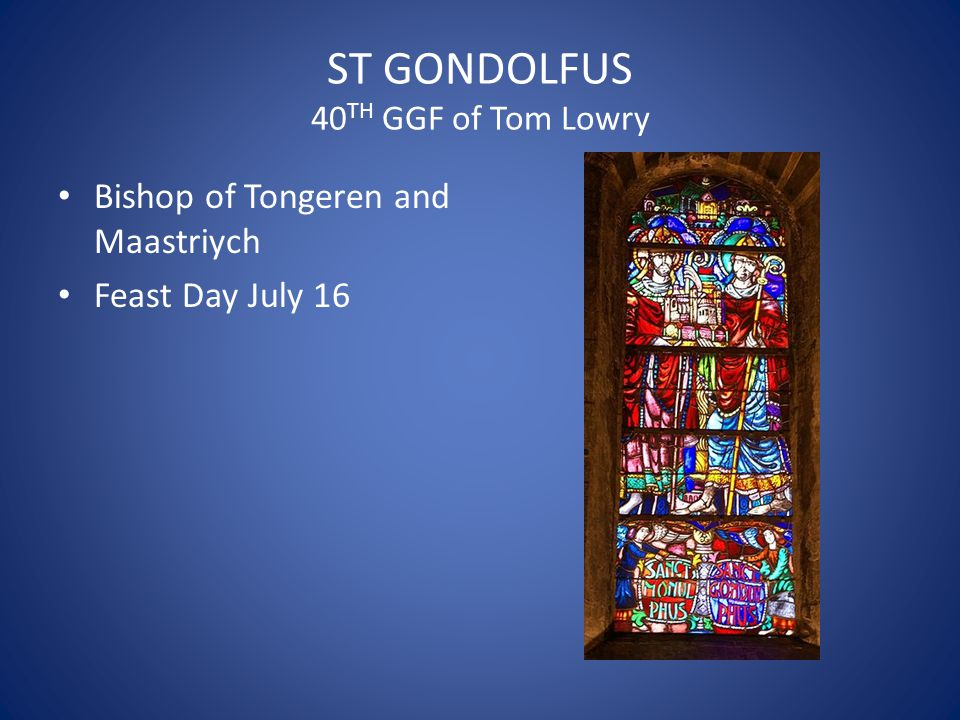ST GONDOLFUS 40 TH GGF of Tom Lowry Bishop of Tongeren and Maastriych Feast Day July 16