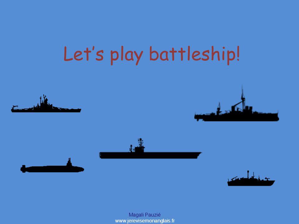 Magali Pauzié www.jerevisemonanglais.fr Let's play battleship!