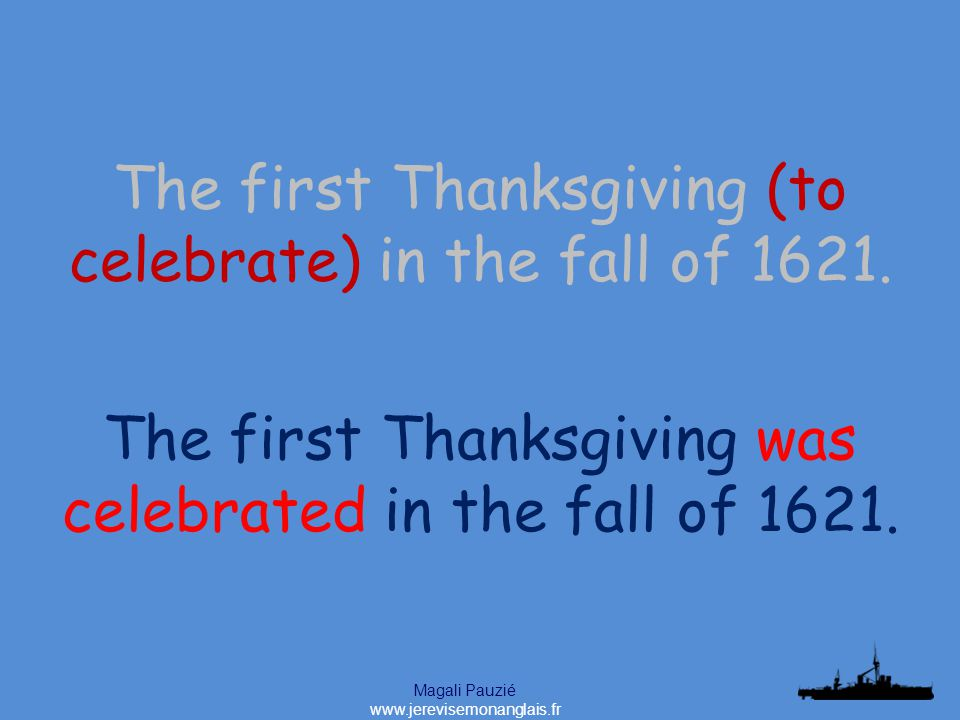 Magali Pauzié www.jerevisemonanglais.fr The first Thanksgiving was celebrated in the fall of 1621.