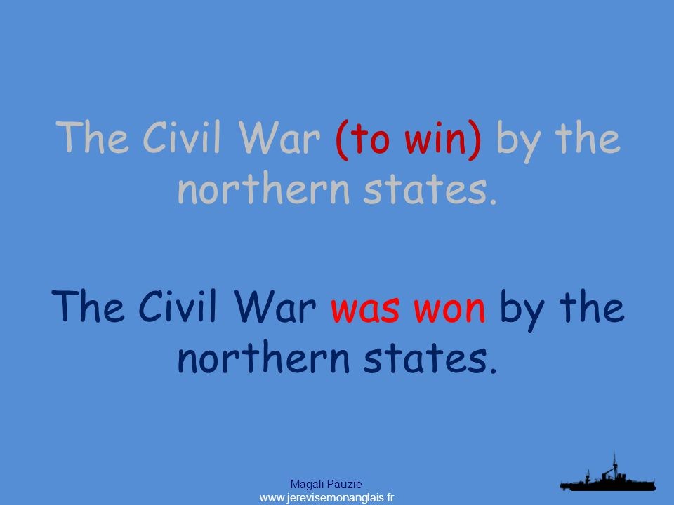 Magali Pauzié www.jerevisemonanglais.fr The Civil War was won by the northern states.