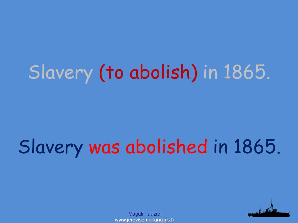 Magali Pauzié www.jerevisemonanglais.fr Slavery was abolished in 1865.
