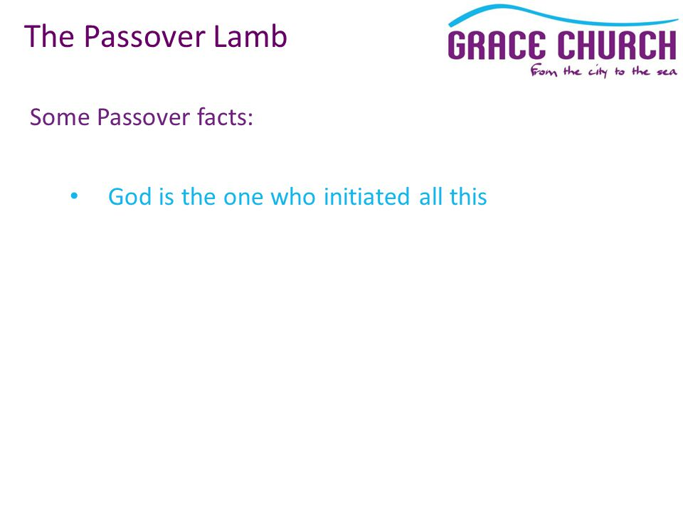 Some Passover facts: The Passover Lamb God is the one who initiated all this