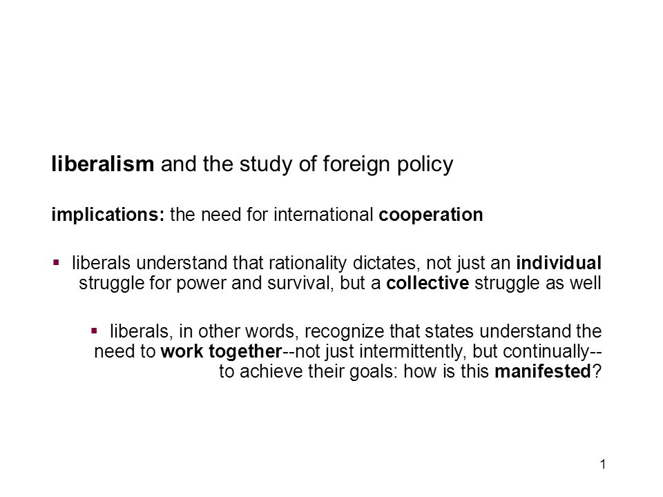 1 liberalism and the study of foreign policy implications: the need for international cooperation  liberals understand that rationality dictates, not