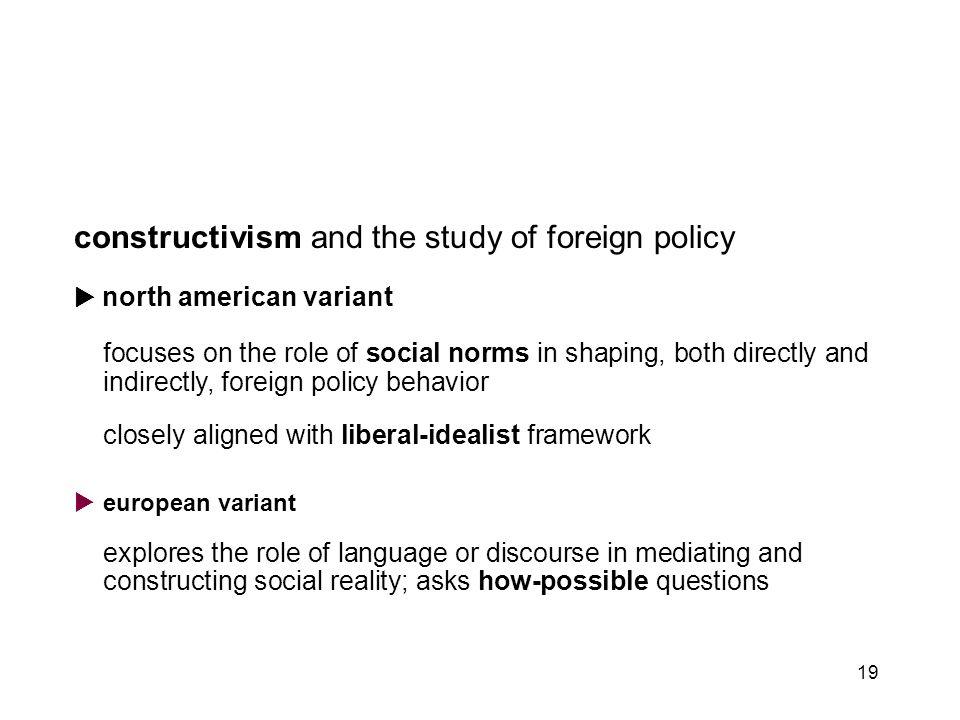 19 constructivism and the study of foreign policy  north american variant focuses on the role of social norms in shaping, both directly and indirectl