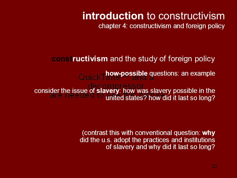 20 constructivism and the study of foreign policy how-possible questions: an example consider the issue of slavery: how was slavery possible in the un