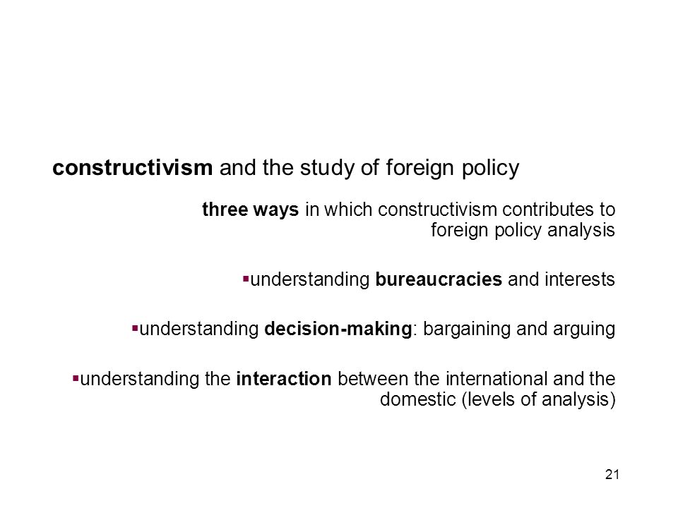 21 constructivism and the study of foreign policy three ways in which constructivism contributes to foreign policy analysis  understanding bureaucrac