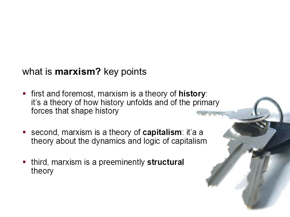 28 what is marxism? key points  first and foremost, marxism is a theory of history: it's a theory of how history unfolds and of the primary forces th