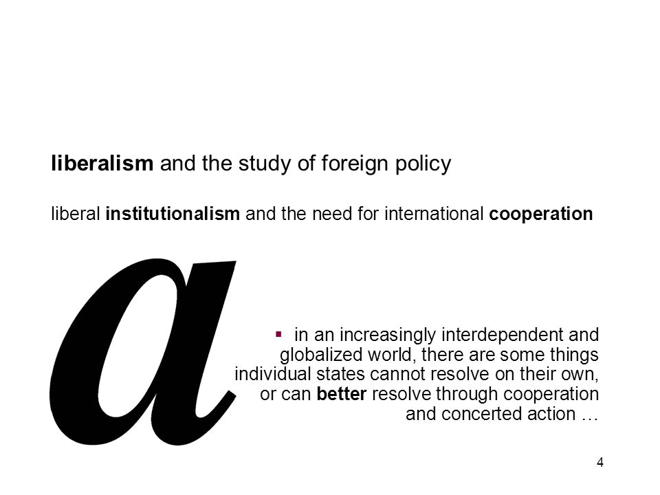 4 liberalism and the study of foreign policy liberal institutionalism and the need for international cooperation  in an increasingly interdependent a