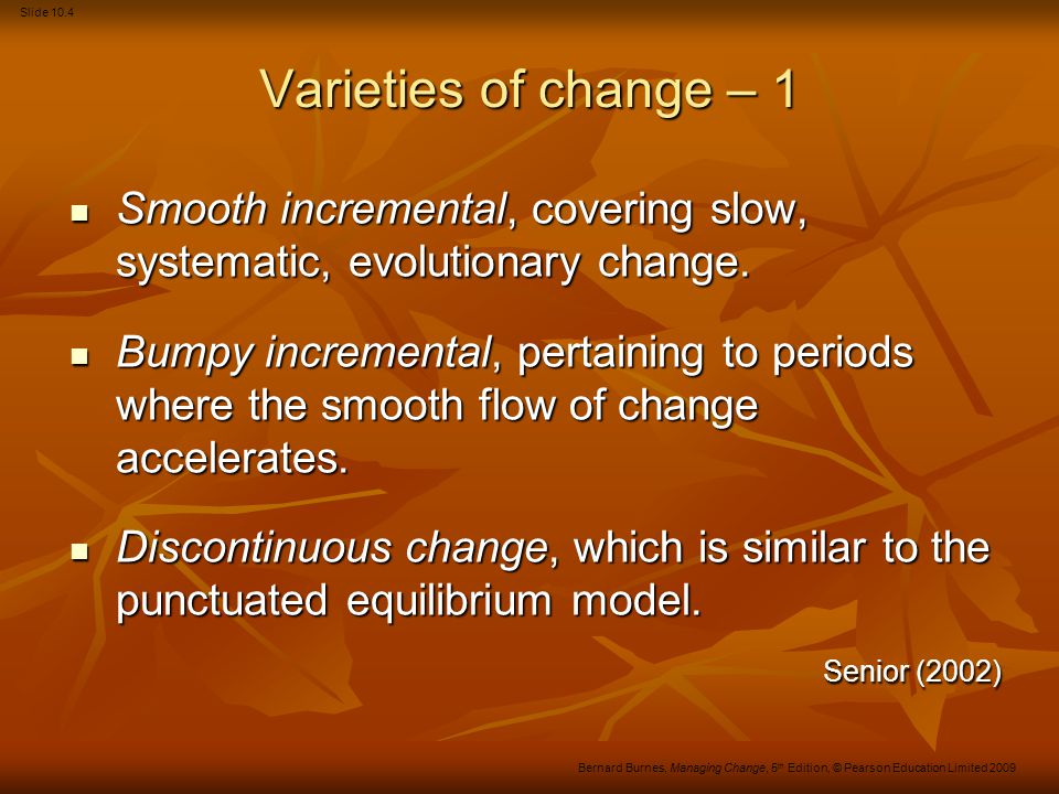 Slide 10.35 Bernard Burnes, Managing Change, 5 th Edition, © Pearson Education Limited 2009 Positives A rich, multi-dimensional concept affecting many aspects of organisational behaviour.