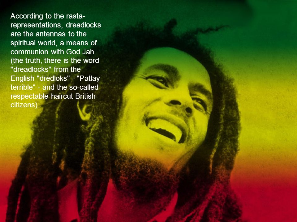 Rastaman listening to reggae, whose roots lie in the folk music of Jamaica, and serve as their motto the words peace and love.