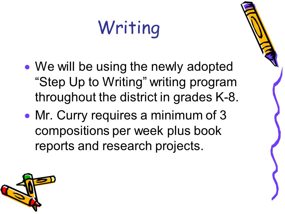 Writing  We will be using the newly adopted Step Up to Writing writing program throughout the district in grades K-8.