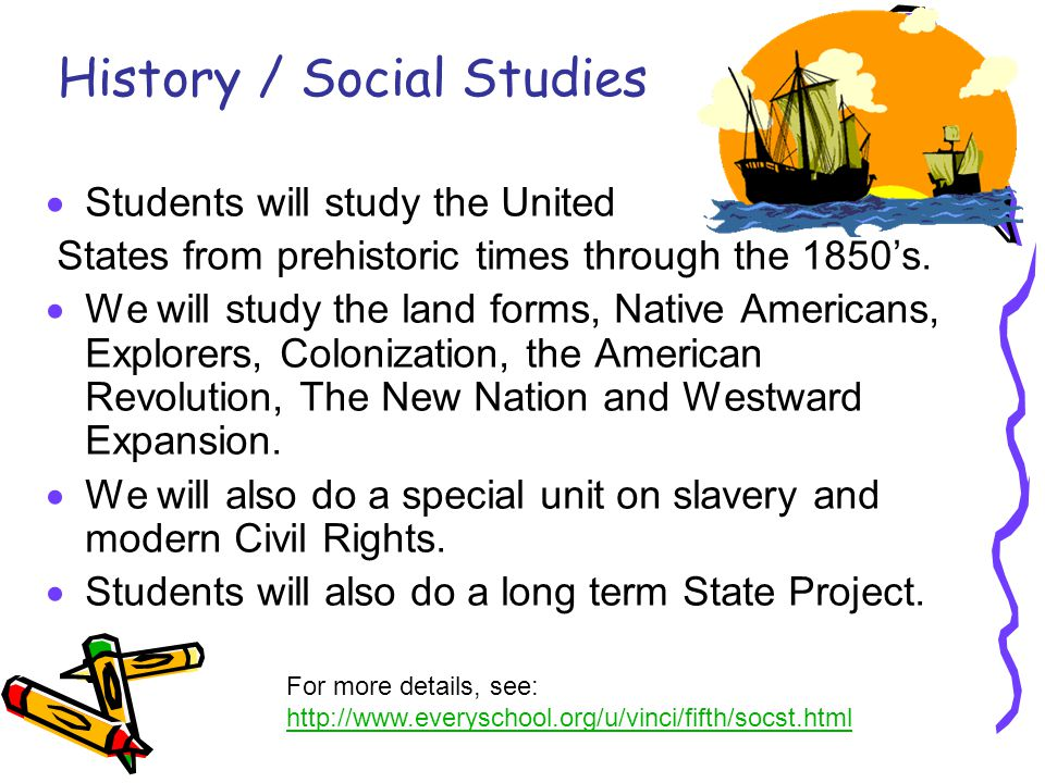 History / Social Studies  Students will study the United States from prehistoric times through the 1850's.