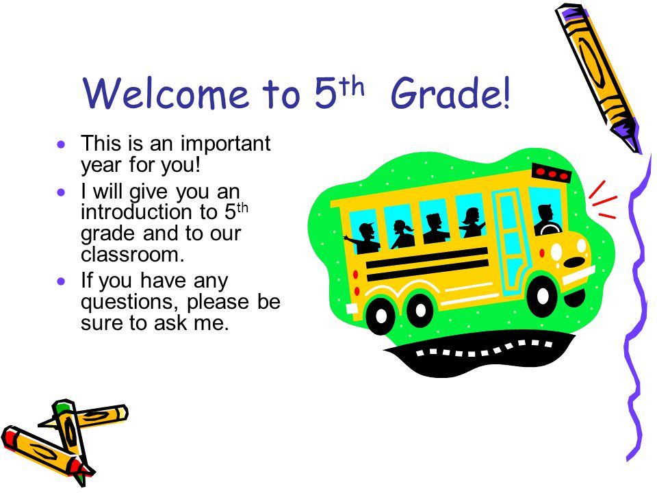 Welcome to 5 th Grade.  This is an important year for you.
