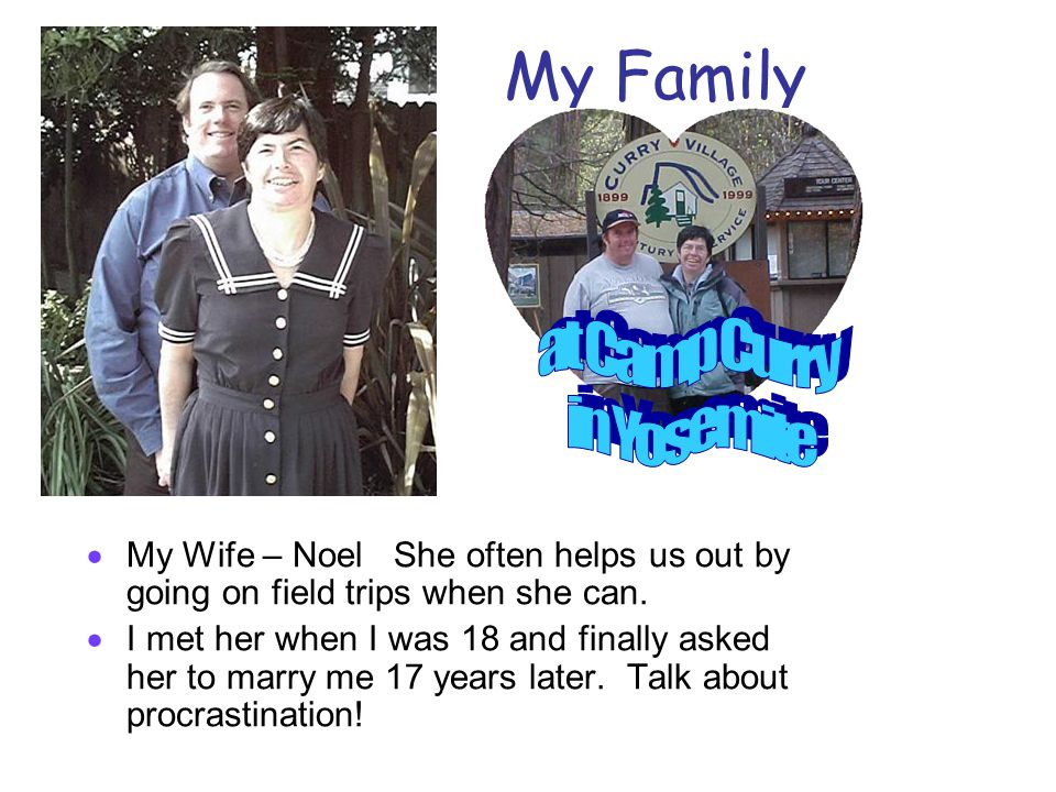 My Family  My Wife – Noel She often helps us out by going on field trips when she can.