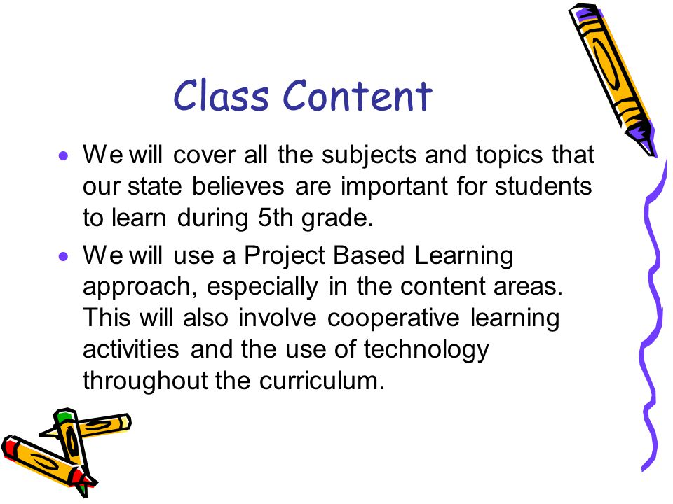 Class Content  We will cover all the subjects and topics that our state believes are important for students to learn during 5th grade.