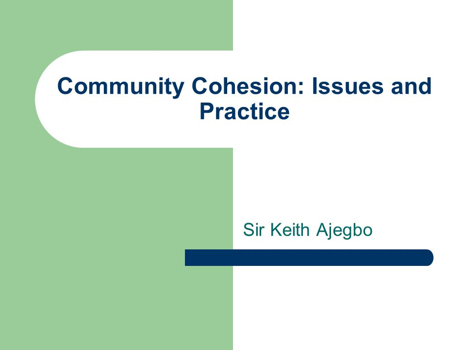 Community Cohesion: Issues and Practice Sir Keith Ajegbo
