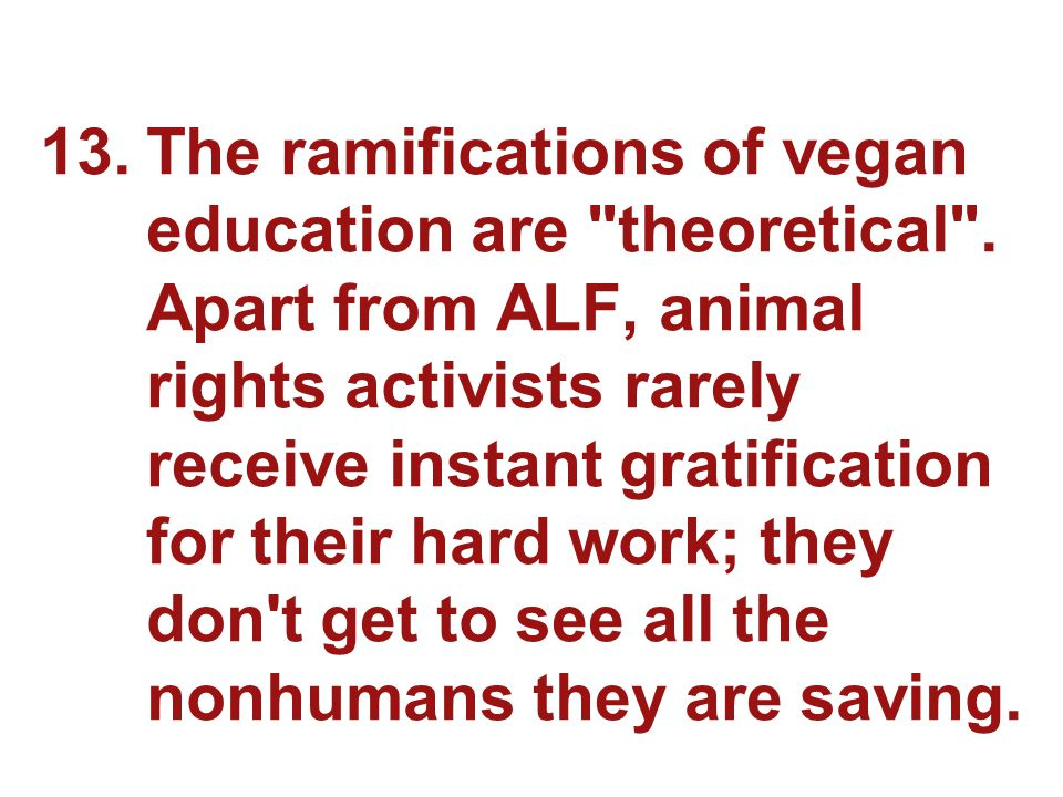 13.The ramifications of vegan education are theoretical .