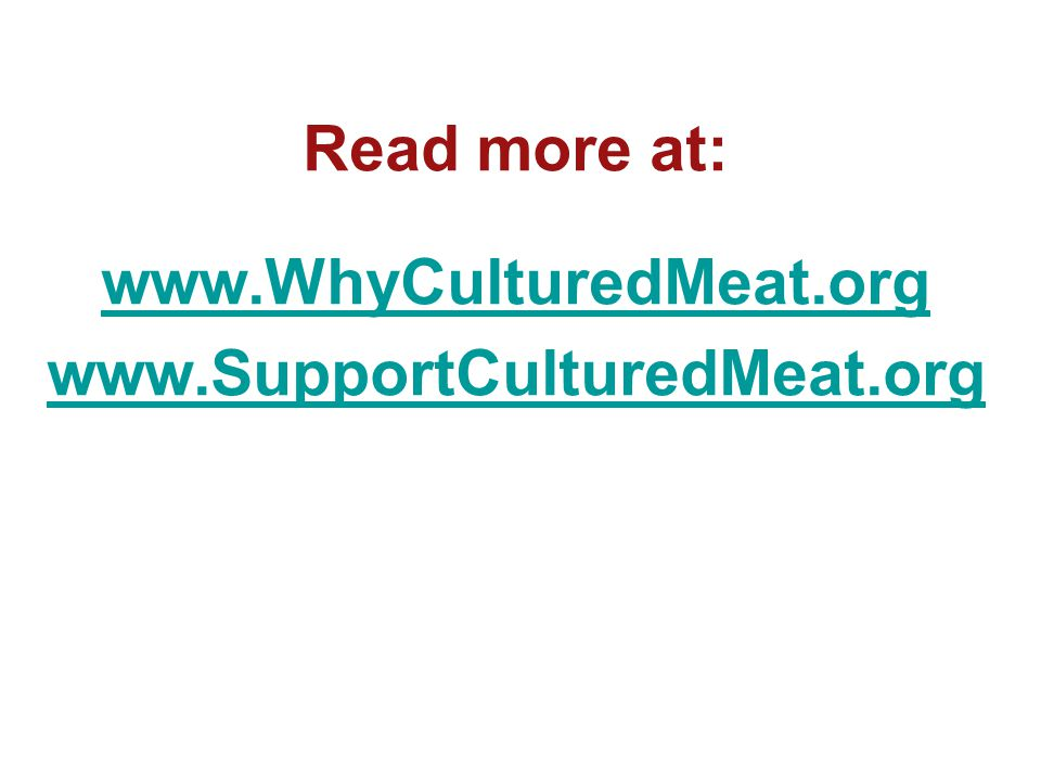 Read more at: www.WhyCulturedMeat.org www.SupportCulturedMeat.org